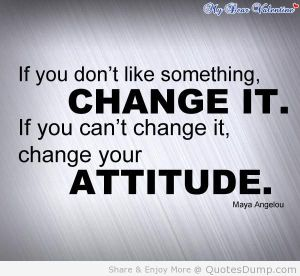 if-you-dont-like-somethingchange-it-if-you-cant-change-it-change-your-attitude-life-quote